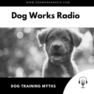 Dog Training Myths on Dog Works Radio