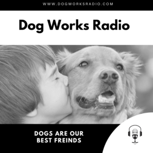 Dog Works Radio our dogs are our best friends