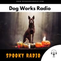 dog works radio presents spooky radio